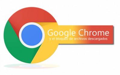 Google Chrome y el bloqueo de descargas